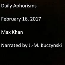Daily Aphorisms: February 16, 2017 Audiobook by Max Khan Narrated by J.-M. Kuczynski