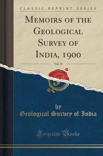 Memoirs of the Geological Survey of India, 1900, Vol. 28 (Classic Reprint)