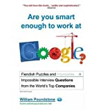 img - for Are You Smart Enough to Work at Google?: Fiendish Puzzles and Impossible Interview Questions from the World's Top Companies (Paperback) - Common book / textbook / text book