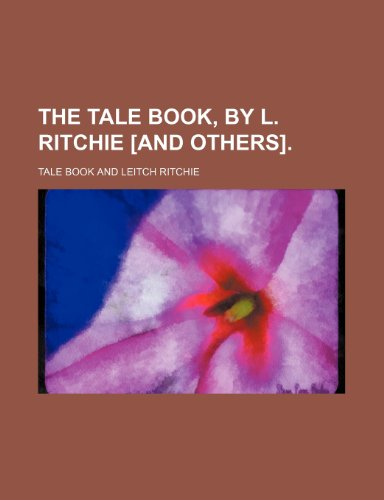 The Tale Book, by L. Ritchie [And Others].