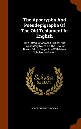 The Apocrypha And Pseudepigrapha Of The Old Testament In English: With Introductions And Critical And Explanatory Notes To The Several Books: Ed., In Conjuction With Many Scholars, Volume 1