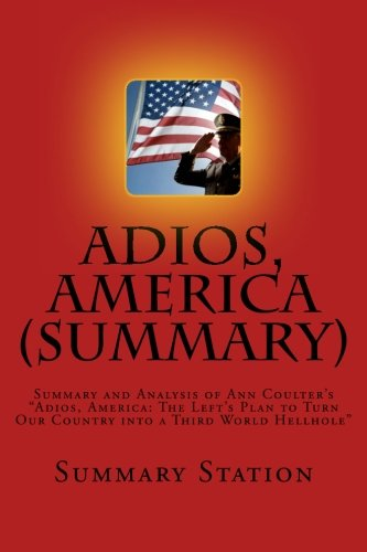 Adios, America (Summary): Summary and Analysis of Ann Coulter's Adios, America: The Left's Plan to Turn Our Country into a Third World Hellhole PDF