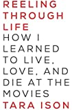 Reeling Through Life: How I Learned to Live, Love and Die at the Movies
