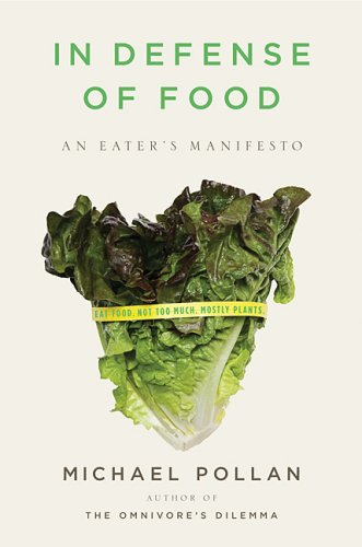 In Defense of Food: An Eater's Manifesto by Michael Pollan at Amazon.com