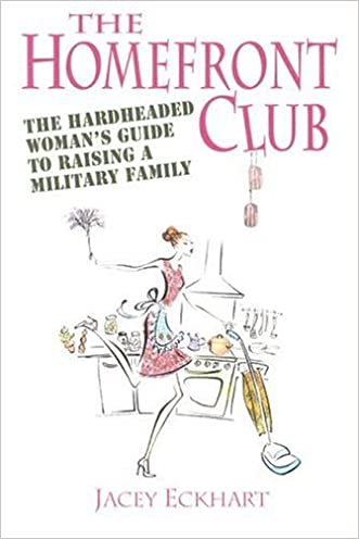 Homefront Club: The Hardheaded Woman's Guide to Raising a Military Family