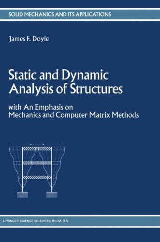Static and Dynamic Analysis of Structures: with An Emphasis on Mechanics and Computer Matrix Methods (Solid Mechanics and Its Applications)