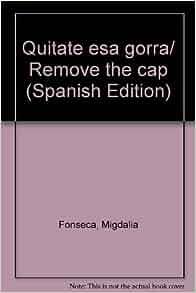 Quitate esa gorra/ Remove the cap (Spanish Edition