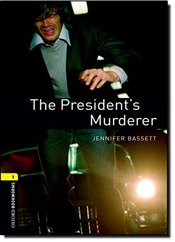 Oxford Bookworms Library: Stage 1: The President's Murderer: 400 Headwords (Oxford Bookworms ELT)