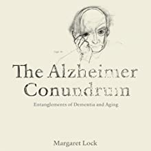 The Alzheimer Conundrum: Entanglements of Dementia and Aging (       UNABRIDGED) by Margaret Lock Narrated by Carly Robins
