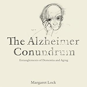 The Alzheimer Conundrum: Entanglements of Dementia and Aging | [Margaret Lock]