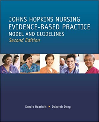 Johns Hopkins Nursing Evidence Based Practice Model and Guidelines (Second Edition) (Dearholt, John Hopkins Nursing Evidence-Based Practice Model and Guidelines (previous)
