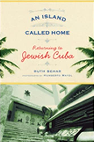An Island Called Home: Returning to Jewish Cuba written by Ruth Behar