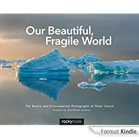 Our Beautiful, Fragile World: The Nature and Environmental Photographs of Peter Essick