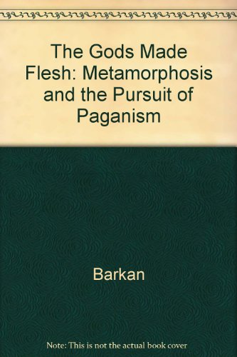 The Gods Made Flesh: Metamorphosis and the Pursuit of Paganism