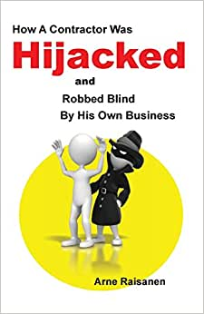 Hijacked: How A Contractor Was Hijacked And Robbed Blind By His Own Business