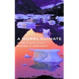 A Moral Climate: The Ethics of Global Warmingby Michael S. Northcott