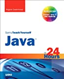Sams Teach Yourself Java in 24 Hours (Covering Java 7 and Android) (6th Edition) (Sams Teach Yourself...in 24 Hours)