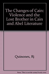 The Changes of Cain: Violence and the Lost Brother in Cain and Abel Literature (Princeton Legacy Library) download ebook