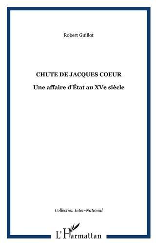 La chute de Jacques Coeur : Une affaire d'Etat au XVe siècle