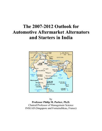 The 2007-2012 Outlook for Automotive Aftermarket Alternators and Starters in India
