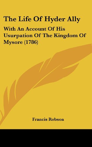 The Life of Hyder Ally: With an Account of His Usurpation of the Kingdom of Mysore (1786)
