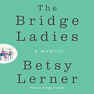 The Bridge Ladies: A Memoir Audiobook by Betsy Lerner Narrated by Orlagh Cassidy