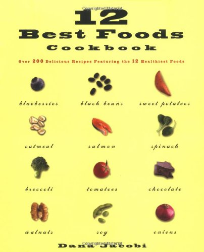 12 Best Foods Cookbook: Over 200 Recipes Featuring The 12 Healthiest Foods