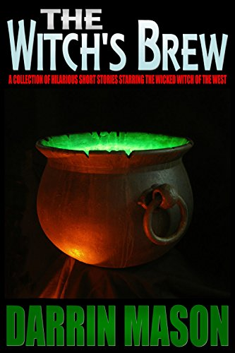 Darrin Mason - THE WITCH'S BREW: A Collection of Hilarious Short Stories Starring the Wicked Witch of the West (English Edition)