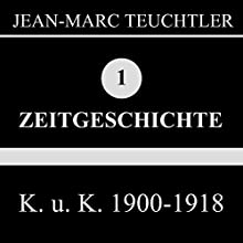 K. U. K. 1900-1918 Hörbuch von Jean-Marc Teuchtler Gesprochen von:  div.