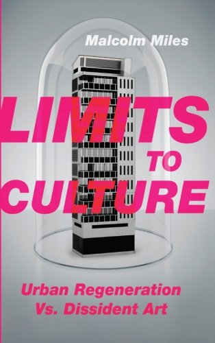 Limits to Culture: Urban Regeneration vs. Dissident Art