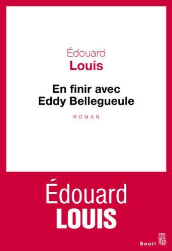 En finir avec Eddy Bellegueule - Edouard Louis - Le Seuil - 2014.
