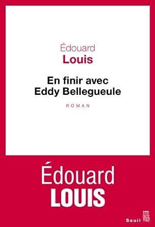 En finir avec Eddy Bellegueule - Edouard Louis