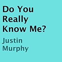Do You Really Know Me? (       UNABRIDGED) by Justin Murphy Narrated by Joseph B. Kearns