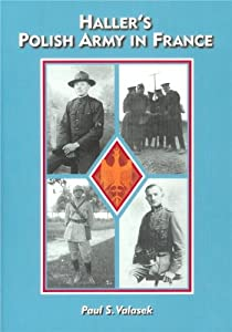 Haller's Polish Army in France: Paul S. Valasek: 9780977975709: Amazon.com: Books