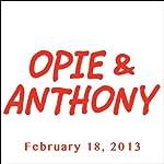 Opie & Anthony, February 18, 2013    Opie & Anthony