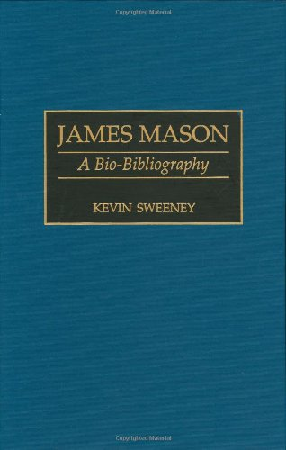 James Mason: A Bio-Bibliography (Bio-Bibliographies In The Performing Arts)