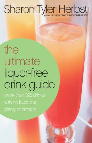 The Ultimate Liquor-Free Drink Guide: More Than 325 Drinks With No Buzz, but Plenty of Pizzazz