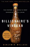 The Billionaire's Vinegar: The Mystery of the World's Most Expensive Bottle of Wine
