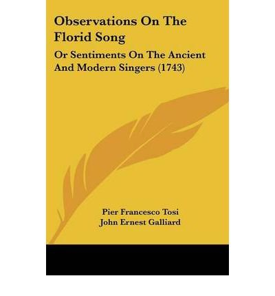 [(Observations On The Florid Song: Or Sentiments On The Ancient And Modern Singers (1743) )] [Author: Pier Francesco Tosi] [Oct-2008] PDF