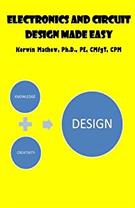 Electronics and Circuit Design Made Easy by CreateSpace Independent Publishing Platform
