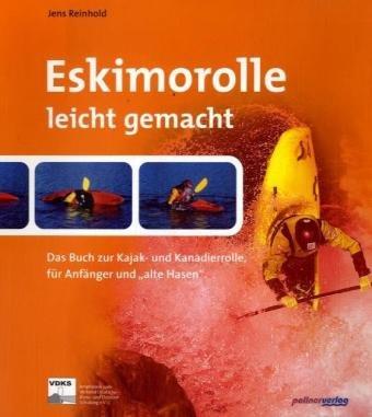 """Eskimorolle leicht gemacht: Das Buch zur Kajak und Kanadierrolle für Anfänger und """"alte Hasen"""""""
