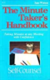 The Minute Taker's Handbook: Taking Minutes at Any Meeting With Confidence (Self-Counsel Reference Series) (0889089949) by Watson, Jane