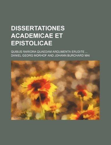 Dissertationes academicae et epistolicae; quibus rariora quaedam argumenta erudite ... PDF