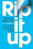 Rip It Up: The radically new approach to changing your life Richard Wiseman