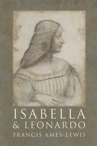 Isabella and Leonardo: The Artistic Relationship between Isabella d'Este and Leonardo da Vinci
