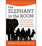 img - for By Diana McLain Smith Elephant in the Room: How Relationships Make or Break the Success of Leaders and Organizations (1st Edition) book / textbook / text book