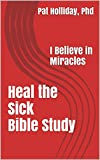 Heal the Sick  Bible Study: I Believe in Miracles