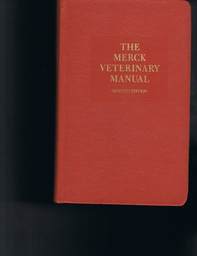 The Merck Veterinary Manual: A Handbook of Diagnosis, Therapy, and Disease Prevention and Control for the Veterinarian (