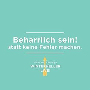 Beharrlich sein! statt keine Fehler machen (Dr. Manfred Winterheller LIVE! 3) Hörbuch
