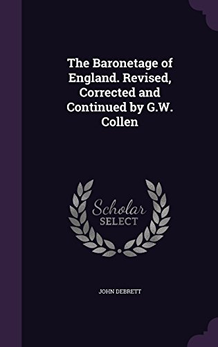 The Baronetage of England. Revised, Corrected and Continued by G.W. Collen
